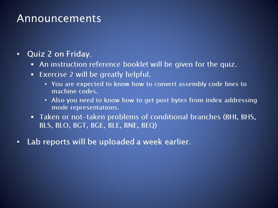 Announcements Quiz 2 on Friday. An instruction reference booklet will be given for the quiz. Exercise 2 will be greatly helpful. You are expected to k