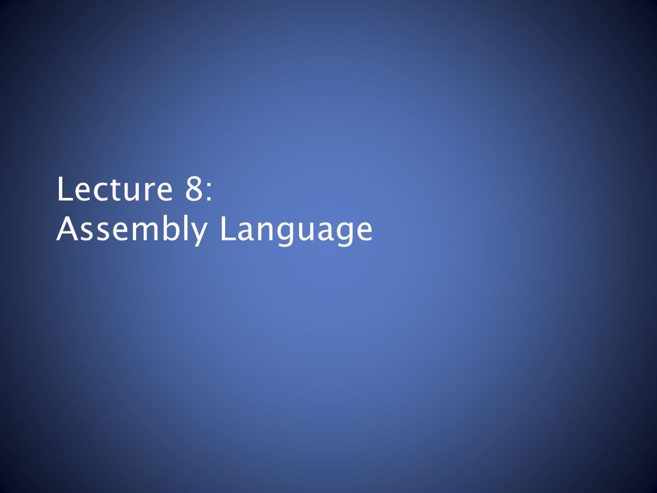 Lecture 8: Assembly Language