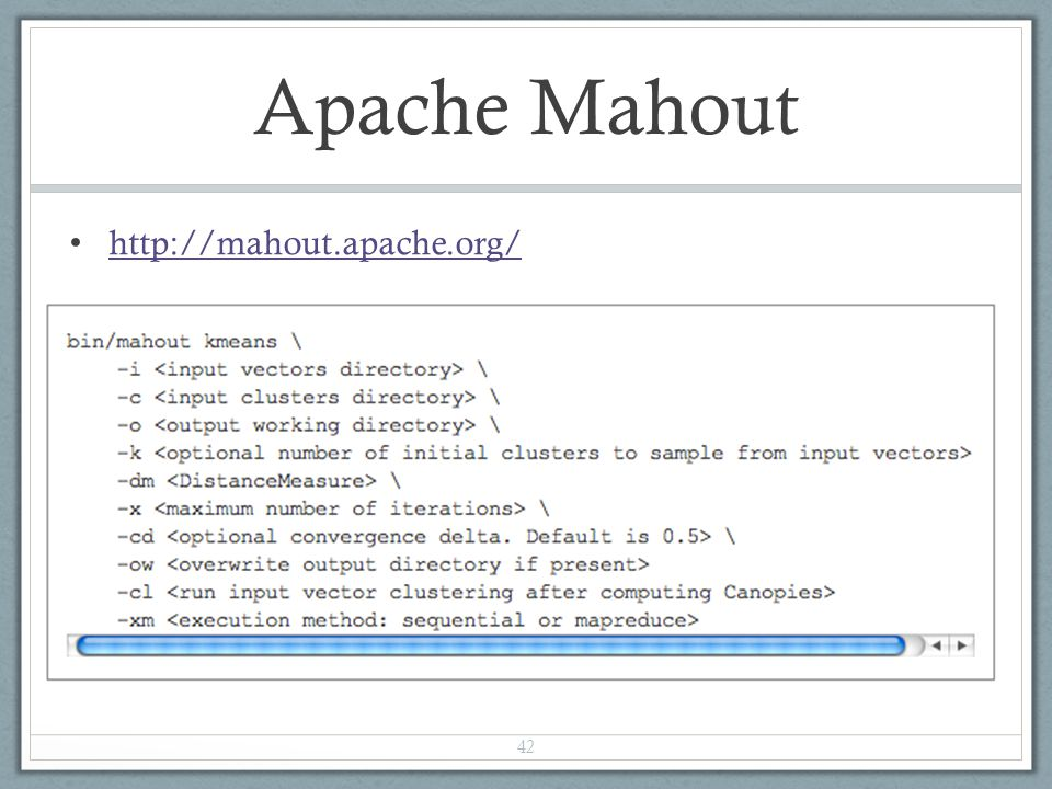 Apache Mahout http://mahout.apache.org/ 42