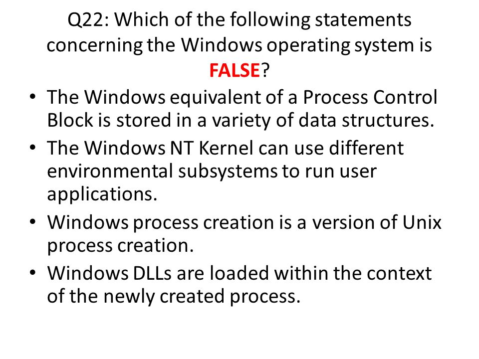 Q22: Which of the following statements concerning the Windows operating system is FALSE.