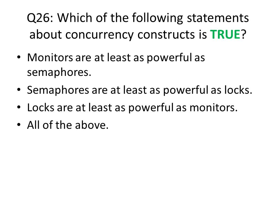 Q26: Which of the following statements about concurrency constructs is TRUE.