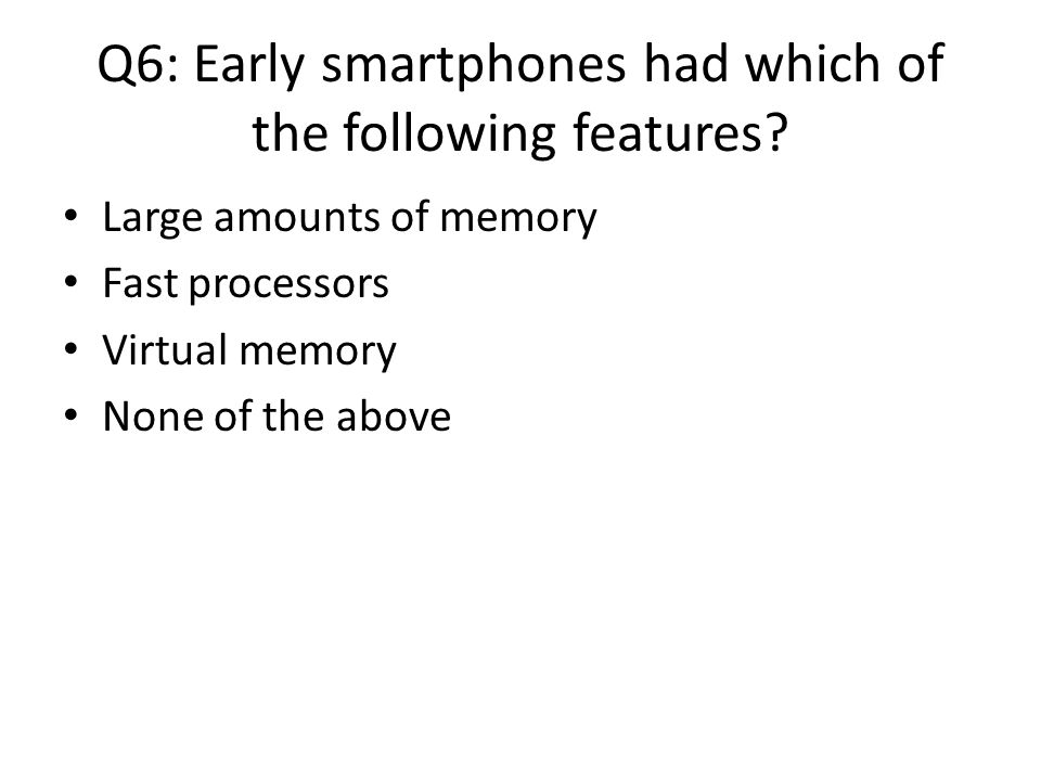 Q6: Early smartphones had which of the following features.