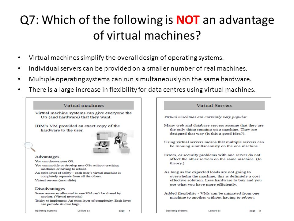 Q7: Which of the following is NOT an advantage of virtual machines.