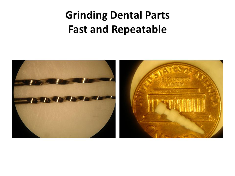 Grinding Dental Parts Fast and Repeatable