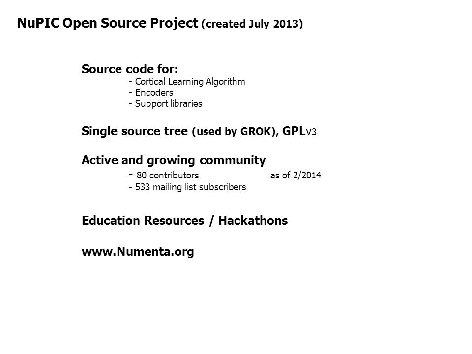 Source code for: - Cortical Learning Algorithm - Encoders - Support libraries Single source tree (used by GROK), GPLv 3 Active and growing community -