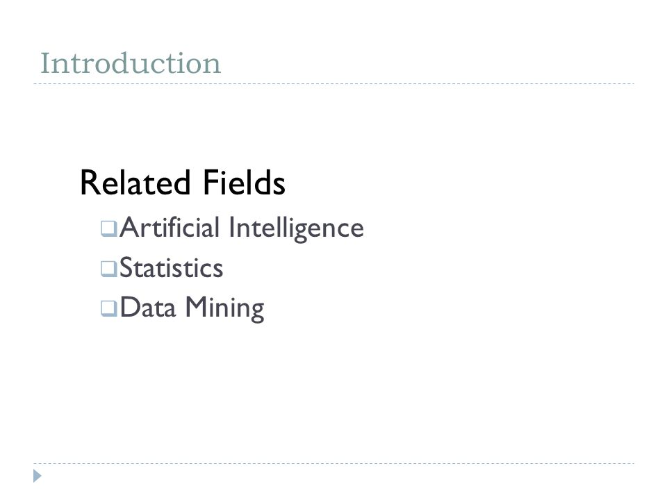 Introduction Related Fields Artificial Intelligence Statistics Data Mining