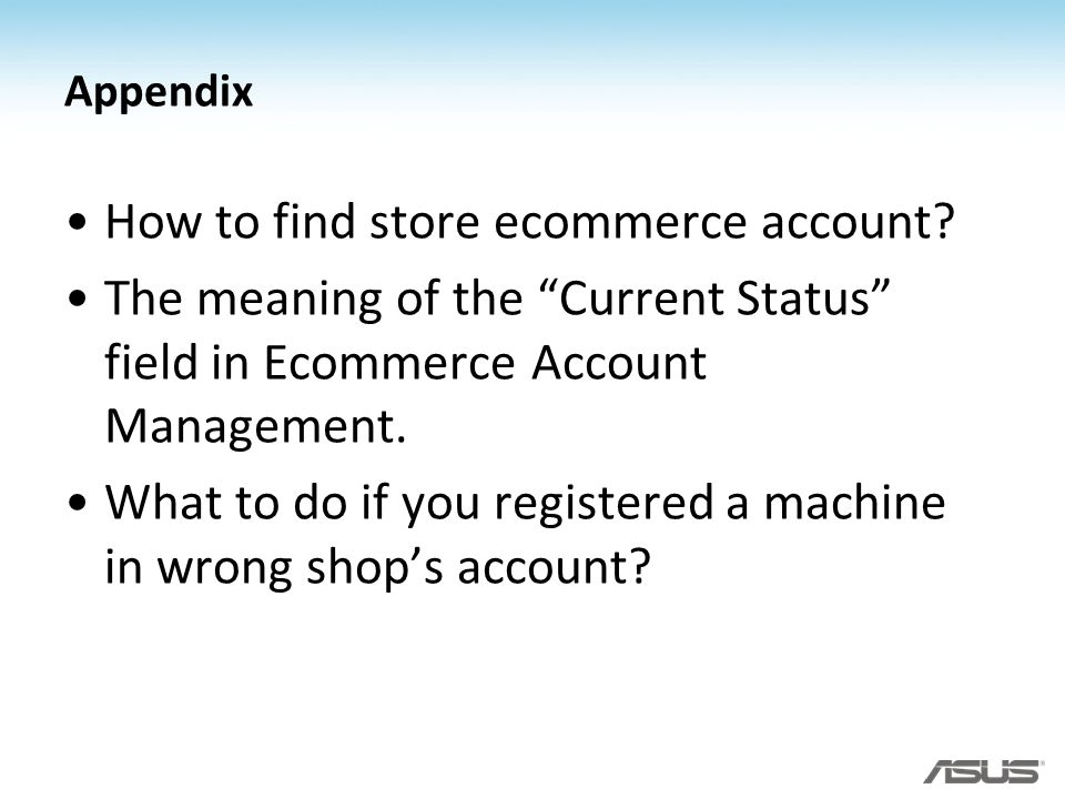 Appendix How to find store ecommerce account? The meaning of the Current Status field in Ecommerce Account Management. What to do if you registered a