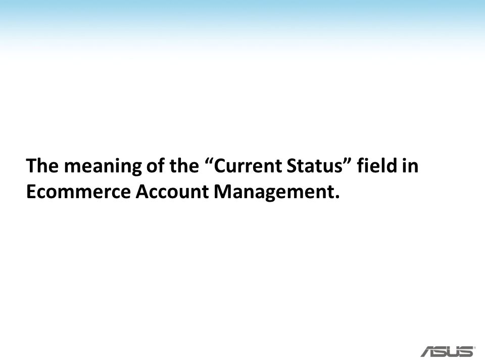 The meaning of the Current Status field in Ecommerce Account Management.