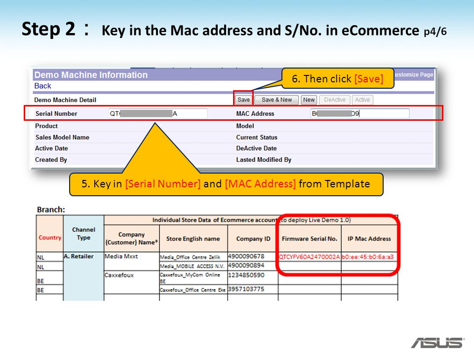 5. Key in [Serial Number] and [MAC Address] from Template 6. Then click [Save] Step 2 Key in the Mac address and S/No. in eCommerce p4/6