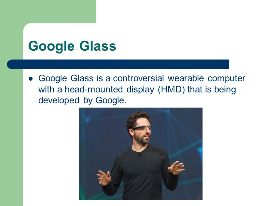 Google Glass Google Glass is a controversial wearable computer with a head-mounted display (HMD) that is being developed by Google.