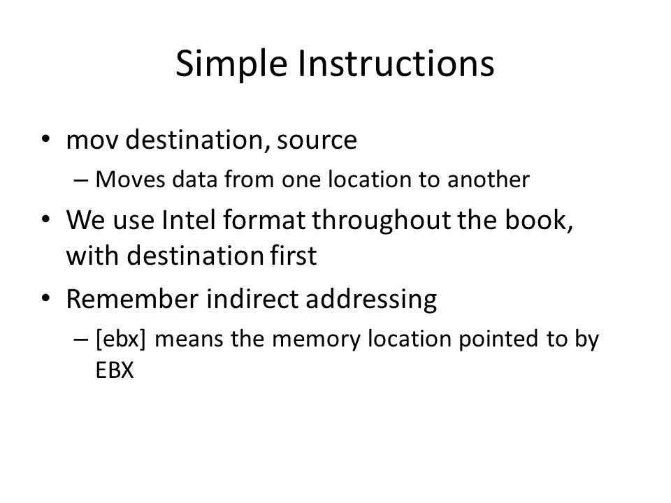 mov destination, source – Moves data from one location to another We use Intel format throughout the book, with destination first Remember indirect ad