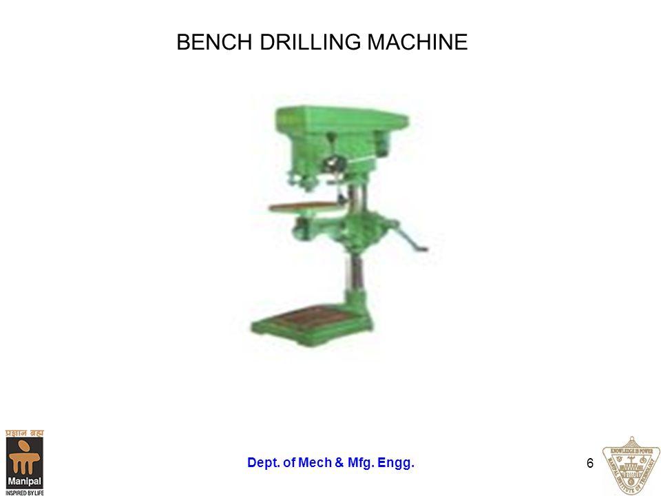 Dept. of Mech & Mfg. Engg. 7 Bench Drilling Machine