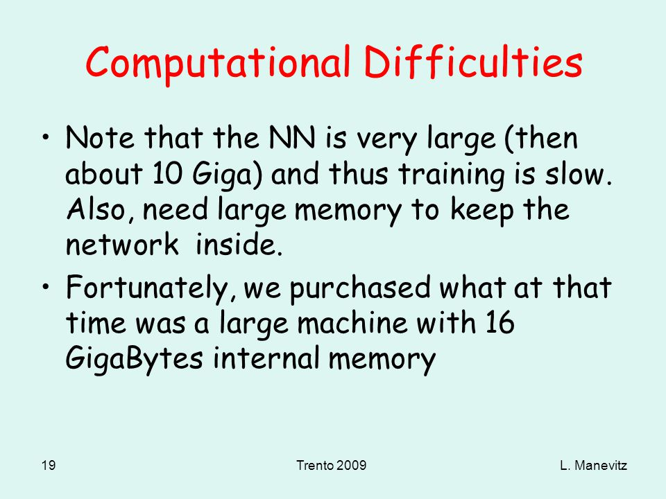 L. ManevitzTrento 2009 19 Computational Difficulties Note that the NN is very large (then about 10 Giga) and thus training is slow. Also, need large m