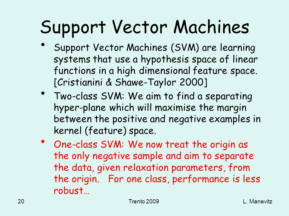 L. ManevitzTrento 2009 20 Support Vector Machines Support Vector Machines (SVM) are learning systems that use a hypothesis space of linear functions i