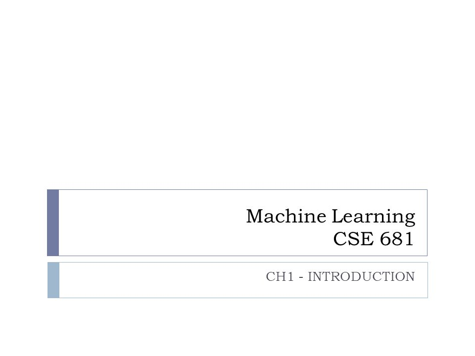 Machine Learning CSE 681 CH1 - INTRODUCTION