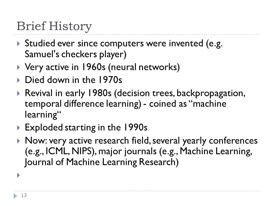 Brief History 13 Studied ever since computers were invented (e.g.