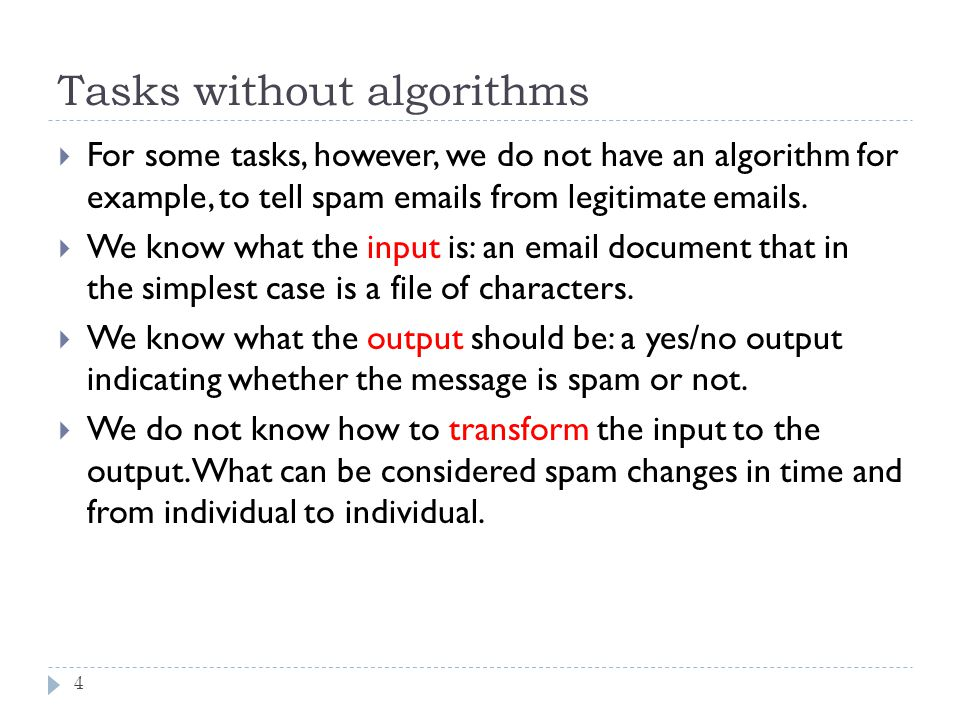 Tasks without algorithms 4 For some tasks, however, we do not have an algorithm for example, to tell spam emails from legitimate emails. We know what