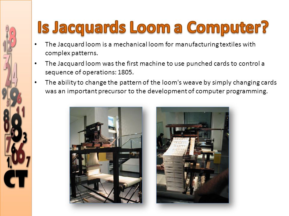 The Jacquard loom is a mechanical loom for manufacturing textiles with complex patterns.
