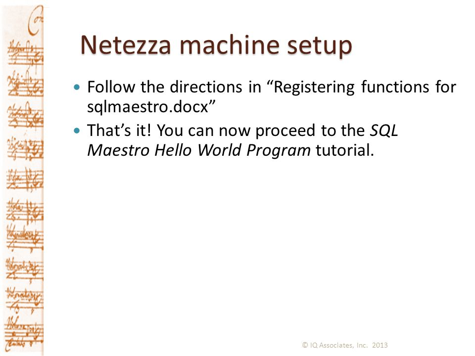 Netezza machine setup Follow the directions in Registering functions for sqlmaestro.docx Thats it.