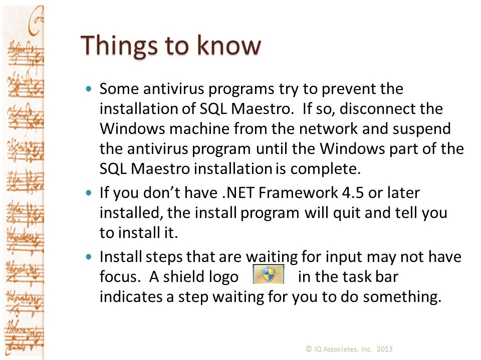 Things to know Some antivirus programs try to prevent the installation of SQL Maestro.