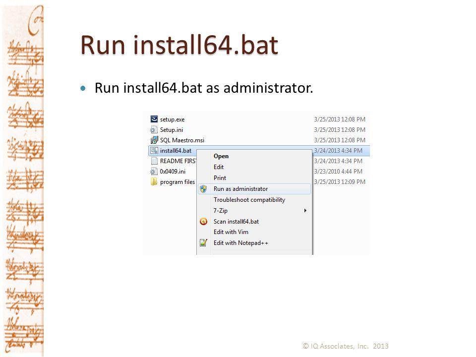 Run install64.bat Run install64.bat as administrator. © IQ Associates, Inc. 2013