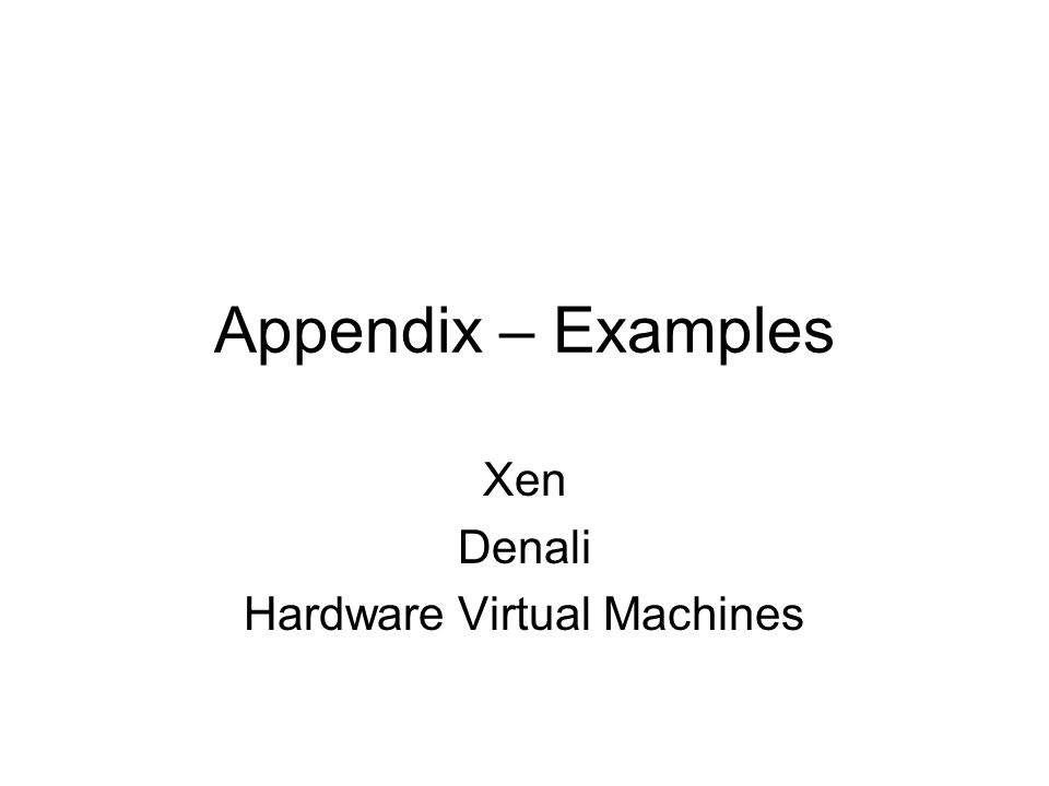 Appendix – Examples Xen Denali Hardware Virtual Machines