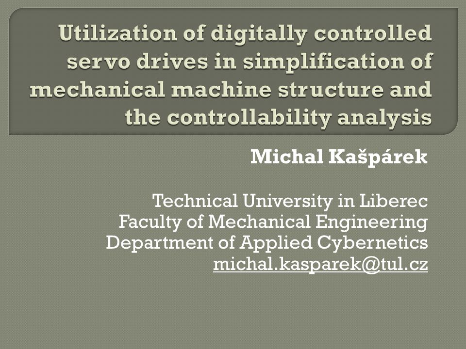 Michal Kašpárek Technical University in Liberec Faculty of Mechanical Engineering Department of Applied Cybernetics michal.kasparek@tul.cz