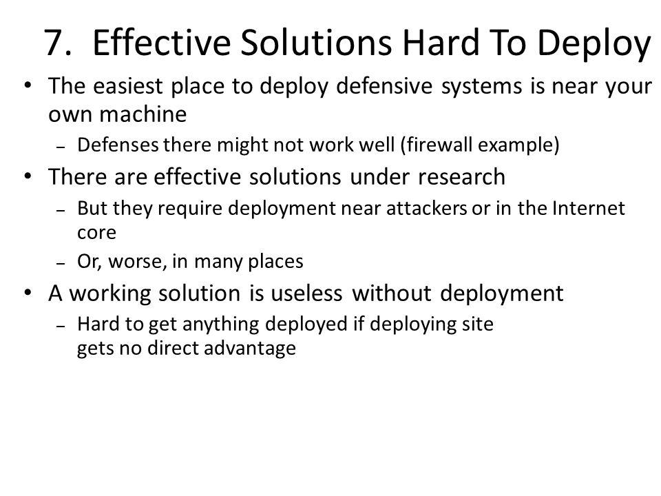 7. Effective Solutions Hard To Deploy The easiest place to deploy defensive systems is near your own machine – Defenses there might not work well (fir
