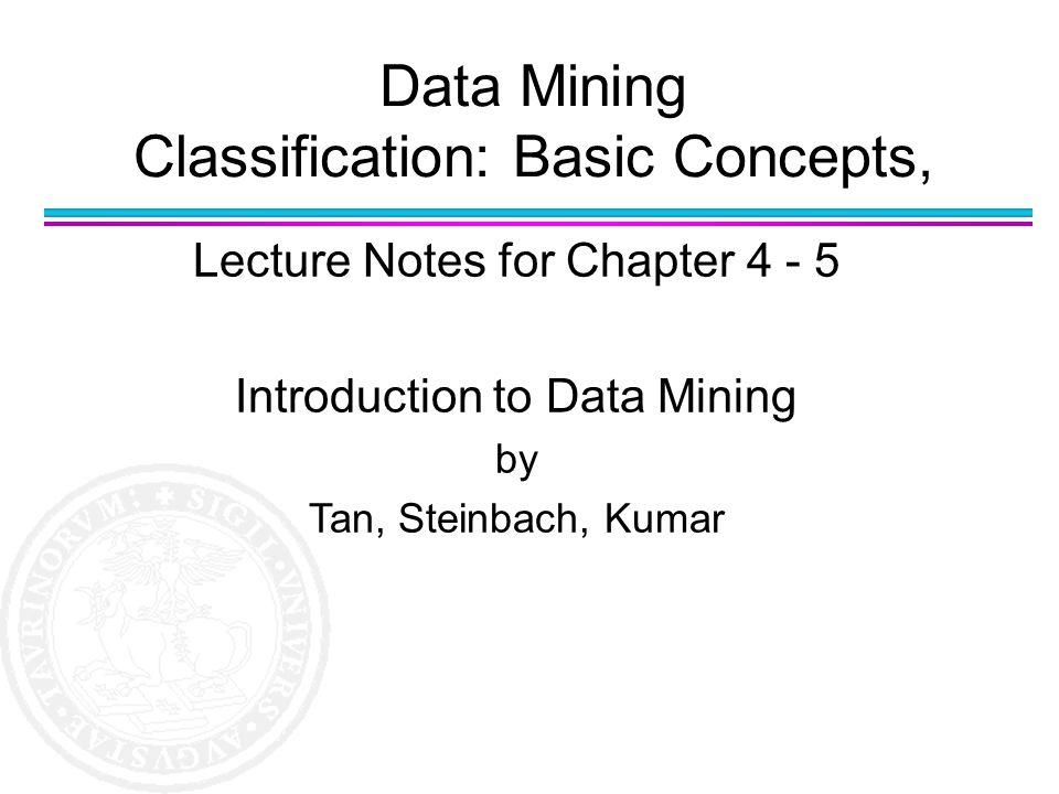 Data Mining Classification: Basic Concepts, Lecture Notes for Chapter 4 - 5 Introduction to Data Mining by Tan, Steinbach, Kumar
