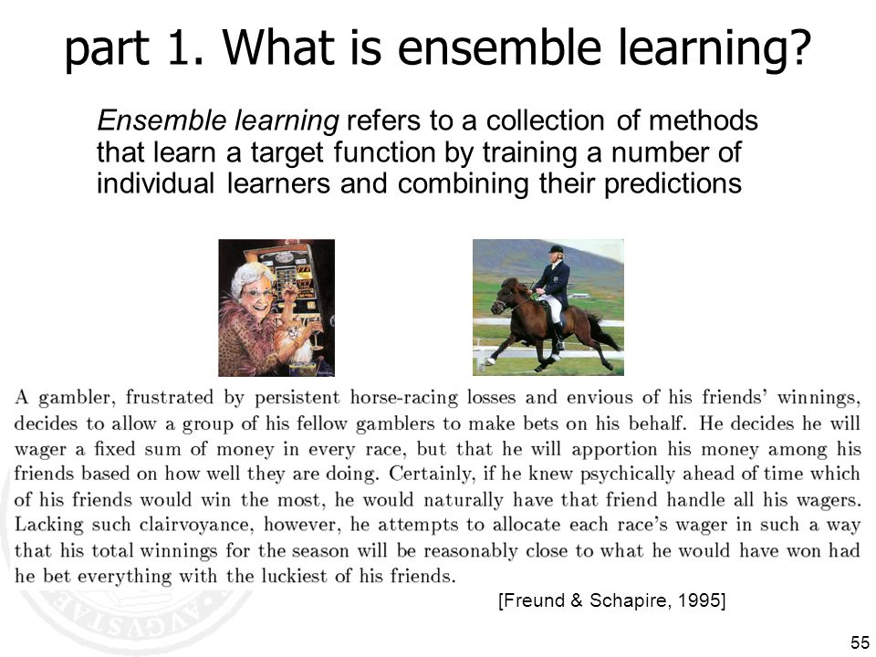 55 part 1. What is ensemble learning? Ensemble learning refers to a collection of methods that learn a target function by training a number of individ