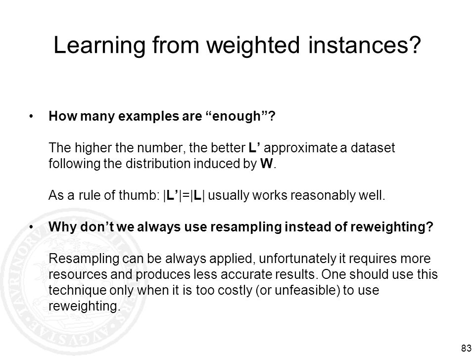 83 Learning from weighted instances? How many examples are enough? The higher the number, the better L approximate a dataset following the distributio
