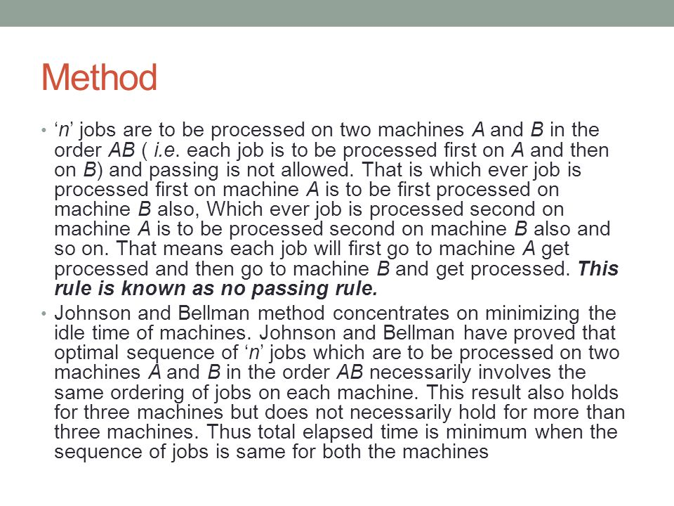 Method n jobs are to be processed on two machines A and B in the order AB ( i.e. each job is to be processed first on A and then on B) and passing is