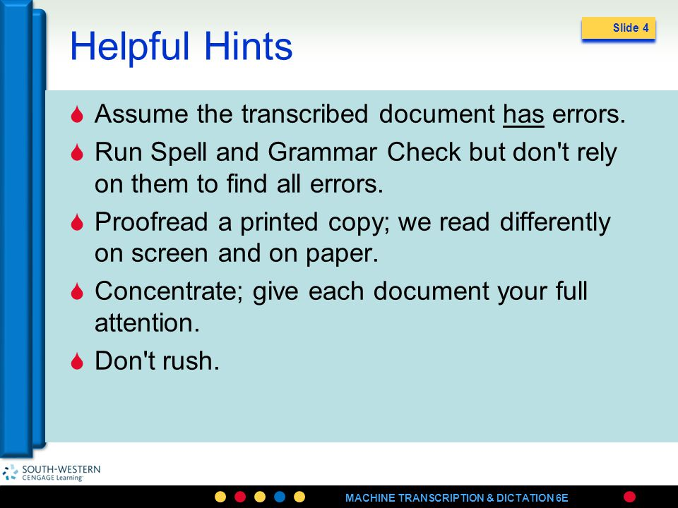 MACHINE TRANSCRIPTION & DICTATION 6E Helpful Hints Assume the transcribed document has errors. Run Spell and Grammar Check but don't rely on them to f