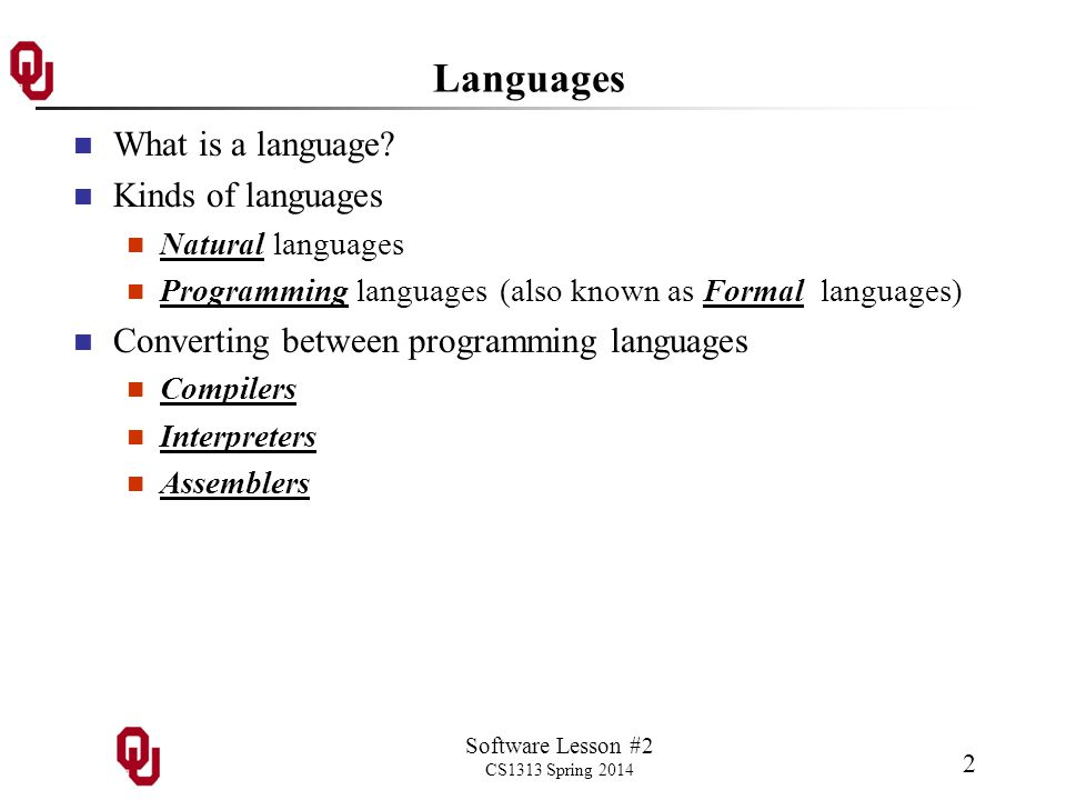 Software Lesson #2 CS1313 Spring 2014 2 Languages What is a language? Kinds of languages Natural languages Programming languages(also known as Formal