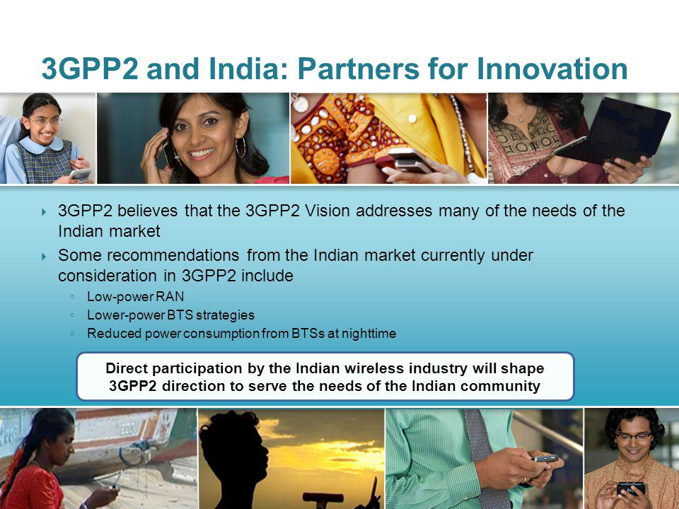 3GPP2 believes that the 3GPP2 Vision addresses many of the needs of the Indian market Some recommendations from the Indian market currently under cons