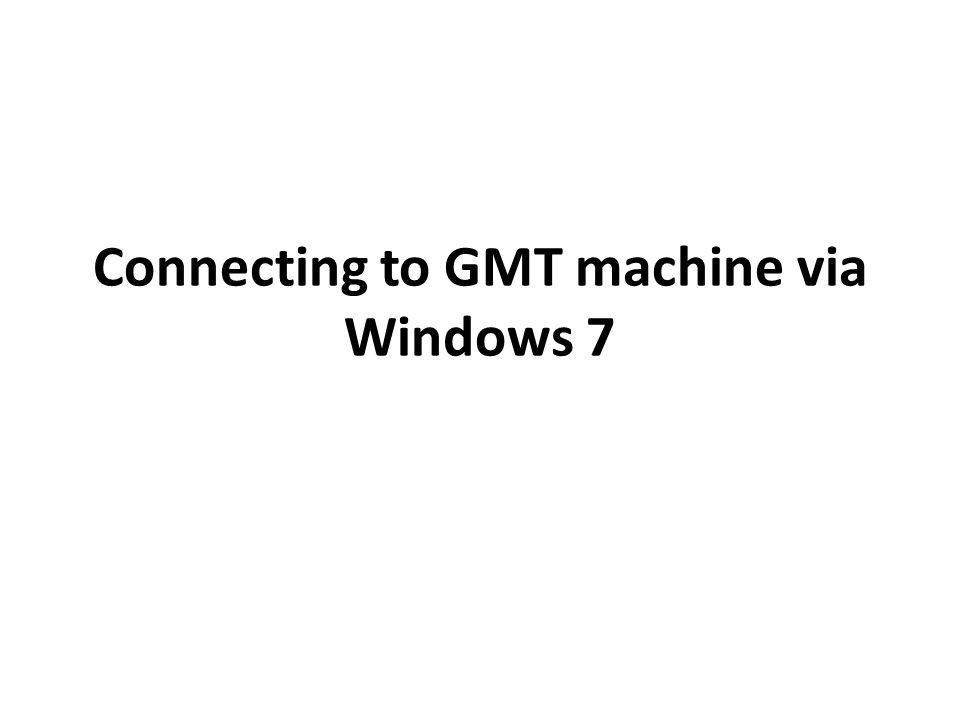 Connecting to GMT machine via Windows 7
