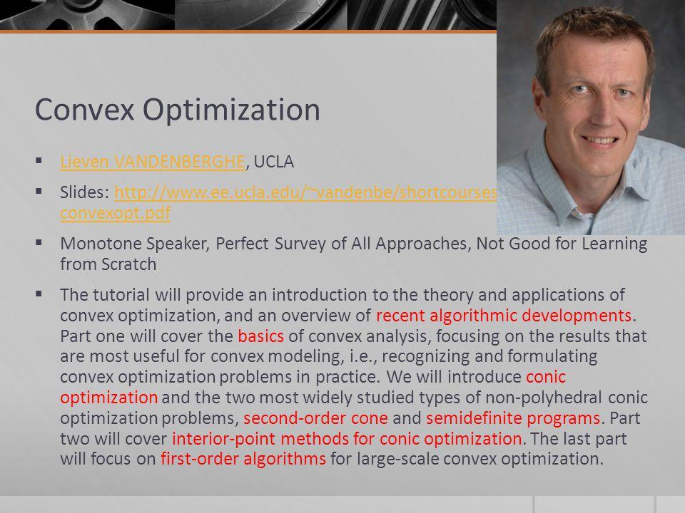 Convex Optimization Lieven VANDENBERGHE, UCLA Lieven VANDENBERGHE Slides: http://www.ee.ucla.edu/~vandenbe/shortcourses/mlss12- convexopt.pdfhttp://ww