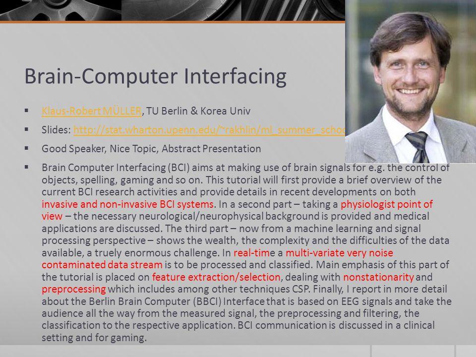 Brain-Computer Interfacing Klaus-Robert MÜLLER, TU Berlin & Korea Univ Klaus-Robert MÜLLER Slides: http://stat.wharton.upenn.edu/~rakhlin/ml_summer_sc