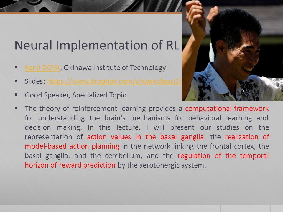 Neural Implementation of RL Kenji DOYA, Okinawa Institute of Technology Kenji DOYA Slides: https://www.dropbox.com/s/xpxwdqasj1hpi4r/Doya2012mlss.pdfh