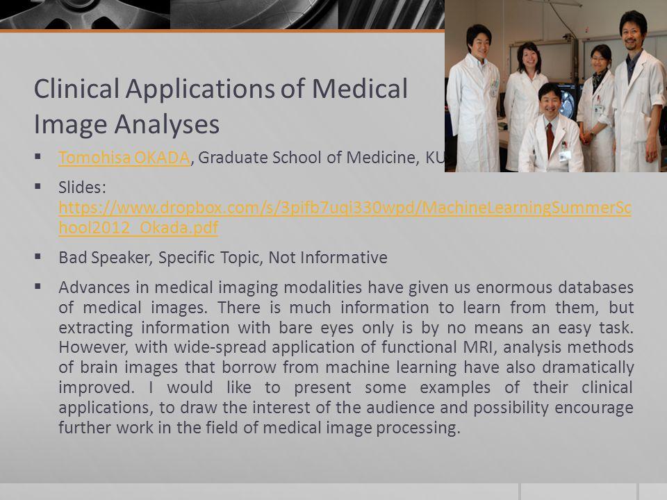Clinical Applications of Medical Image Analyses Tomohisa OKADA, Graduate School of Medicine, KU Tomohisa OKADA Slides: https://www.dropbox.com/s/3pifb