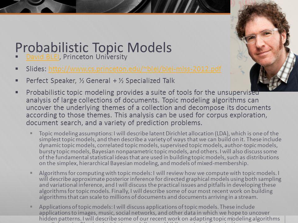 Probabilistic Topic Models David BLEI, Princeton University David BLEI Slides: http://www.cs.princeton.edu/~blei/blei-mlss-2012.pdfhttp://www.cs.princ