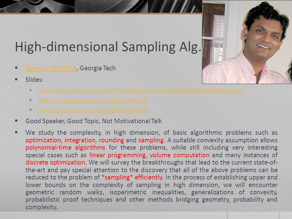 High-dimensional Sampling Alg. Santosh VEMPALA, Georgia Tech Santosh VEMPALA Slides: https://dl.dropbox.com/u/12319193/High-Dimensional%20Sampling%20A