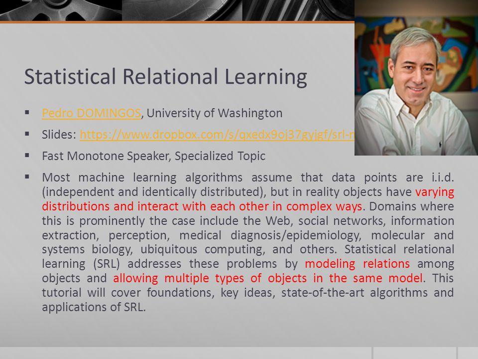 Statistical Relational Learning Pedro DOMINGOS, University of Washington Pedro DOMINGOS Slides: https://www.dropbox.com/s/qxedx9oj37gyjgf/srl-mlss.pdf