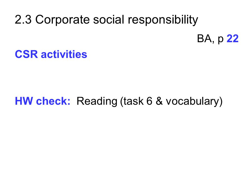 BA, p 22 CSR activities HW check: Reading (task 6 & vocabulary) 2.3 Corporate social responsibility