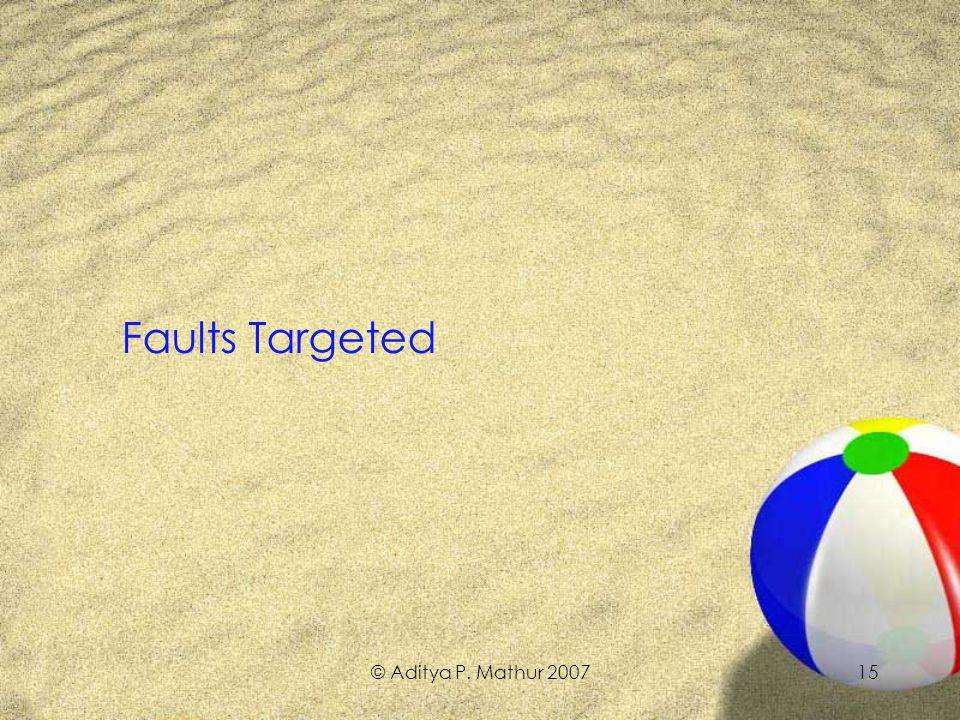 © Aditya P. Mathur 200715 Faults Targeted