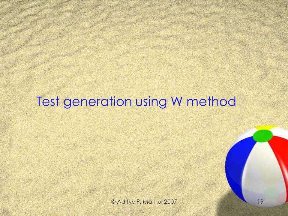 © Aditya P. Mathur 200719 Test generation using W method