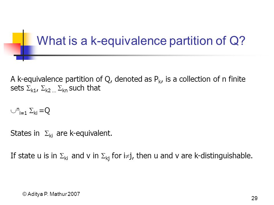 © Aditya P. Mathur 2007 29 What is a k-equivalence partition of Q? A k-equivalence partition of Q, denoted as P k, is a collection of n finite sets k1