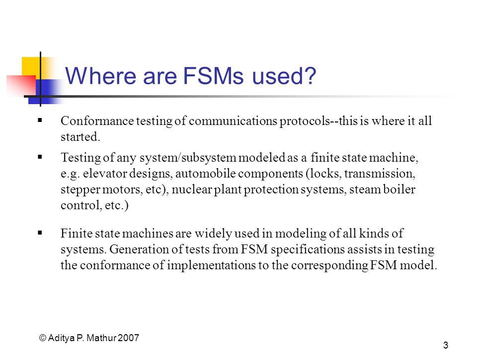 © Aditya P. Mathur 2007 3 Where are FSMs used.