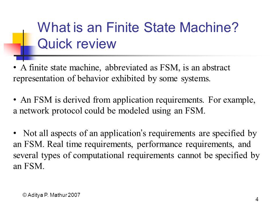 © Aditya P. Mathur 2007 4 What is an Finite State Machine.