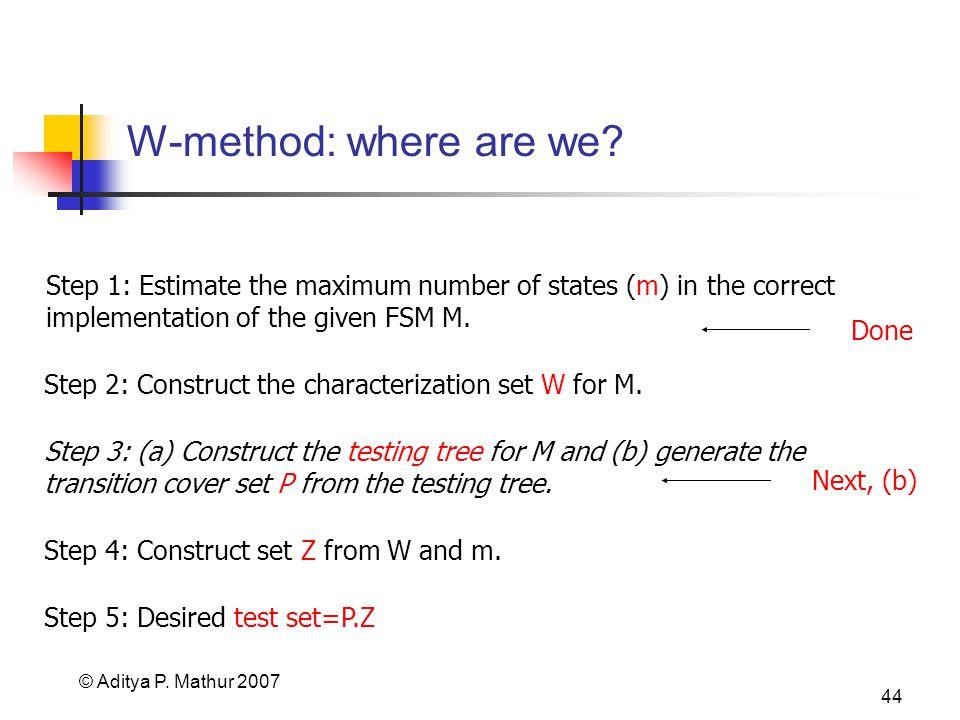 © Aditya P. Mathur 2007 44 W-method: where are we.